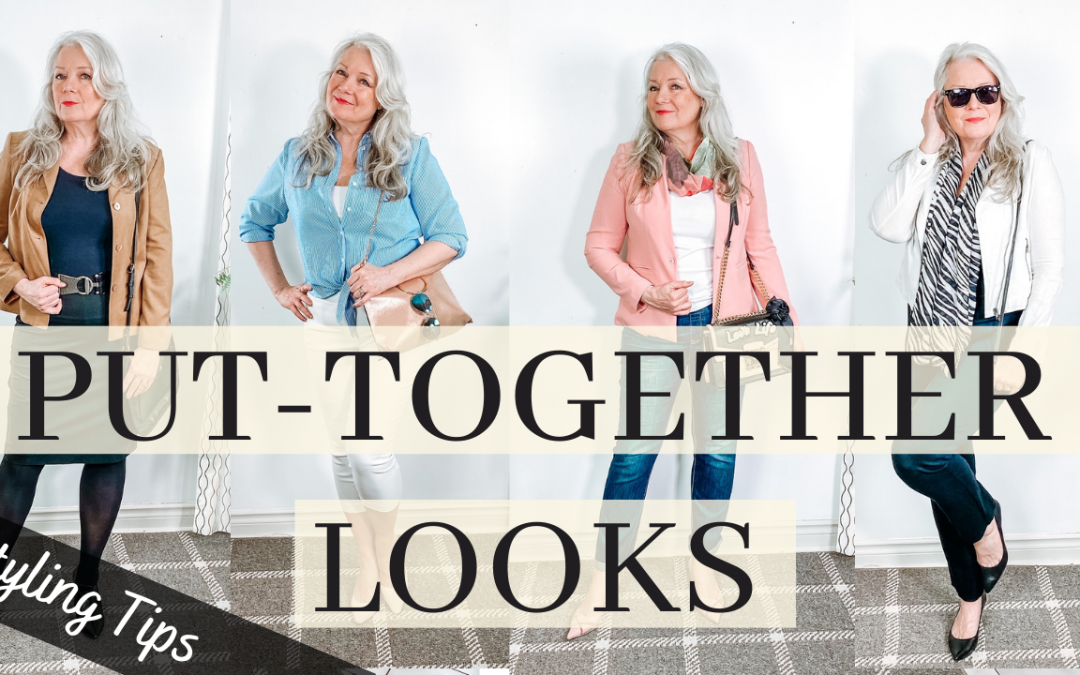LOOK PUT TOGETHER (Tips & 4 Outfit Ideas for Mature Women)