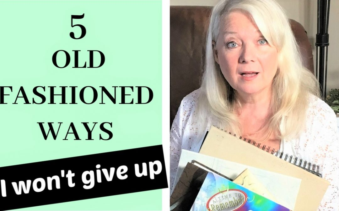 5 Old Fashioned Things I'll Never Give Up