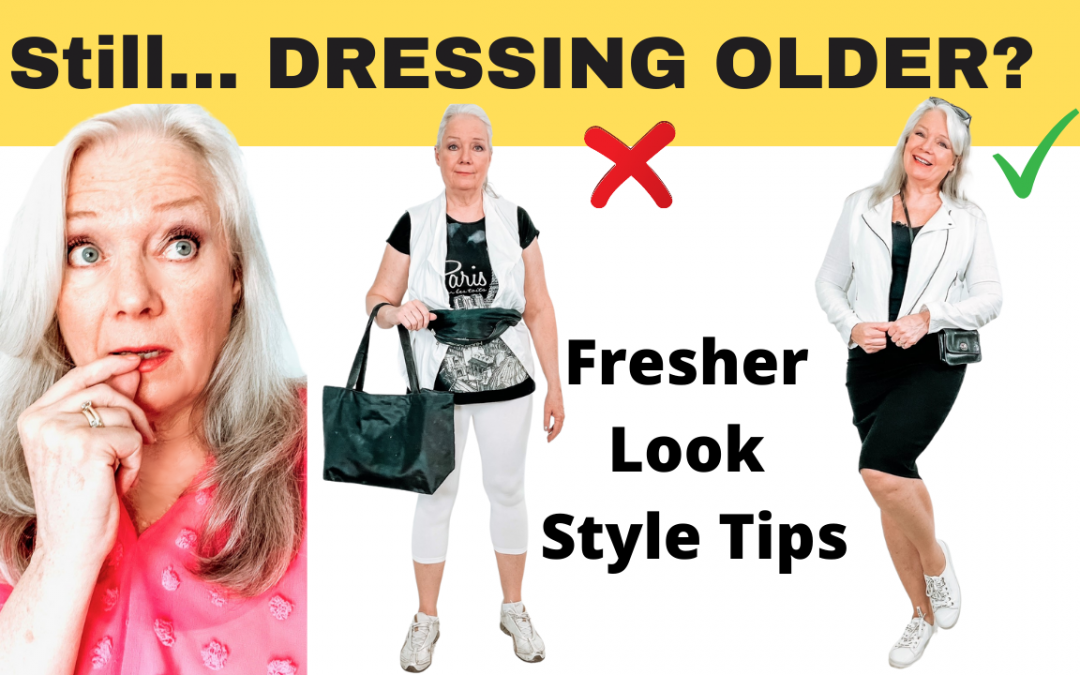 Still Dressing Older? Tips to Refresh your Style