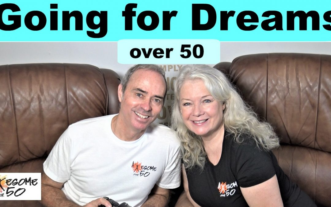 Dreams & Goals over 50- Plus Our Progress Update